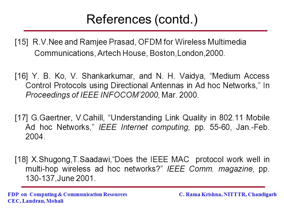 References (contd.) [15] R.V.Nee and Ramjee Prasad, OFDM for Wireless Multimedia. Communications, Artech House, Boston,London,2000.